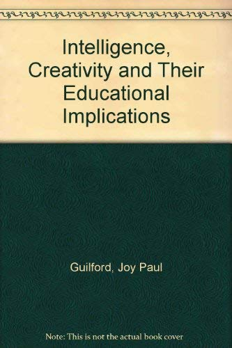 Intelligence, Creativity and Their Educational Implications: Joy Paul Guilford