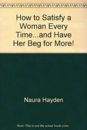 9780317003703: How to Satisfy a Woman Every Time and Have Her Beg for More