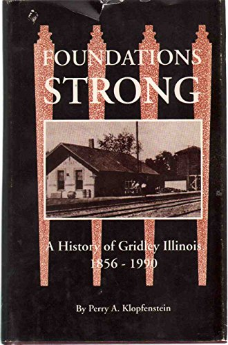 Foundations Strong: A History of Gridley Illinois,: Perry A. Klopfenstein