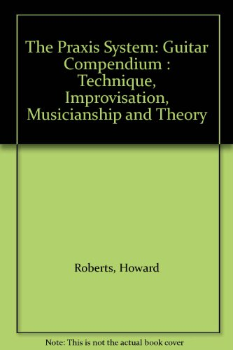 9780317047561: The Praxis System: Guitar Compendium : Technique, Improvisation, Musicianship and Theory