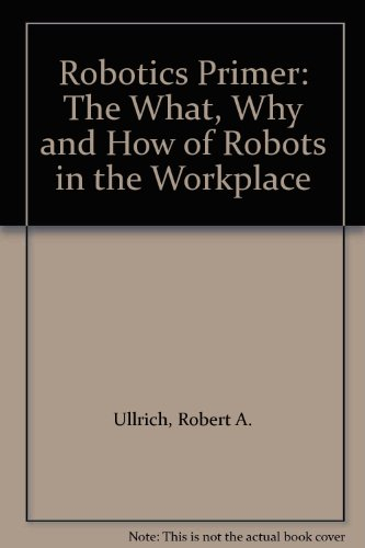 9780317180190: The Robotics Primer - the What, Why, and How of Robots in the Workplace - a Concise Explanation of Reprogrammable Multifunctional Manipulators