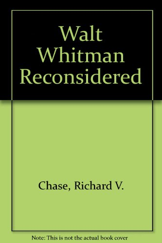 Walt Whitman Reconsidered: Chase, Richard V.
