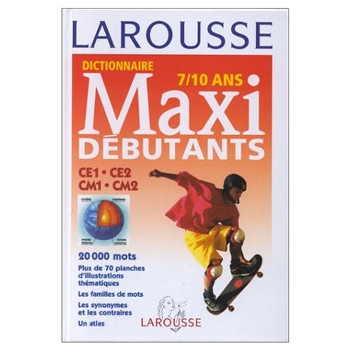 Larousse Dictionnaire Maxi Debutants (7 to 10 years old) (French Edition): Larousse Editorial Staff