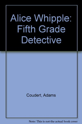 Alice Whipple: Fifth Grade Detective (0317641972) by Coudert, Adams; Coudert, Allison