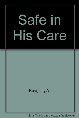 Safe in His Care: Bear, Lily A.