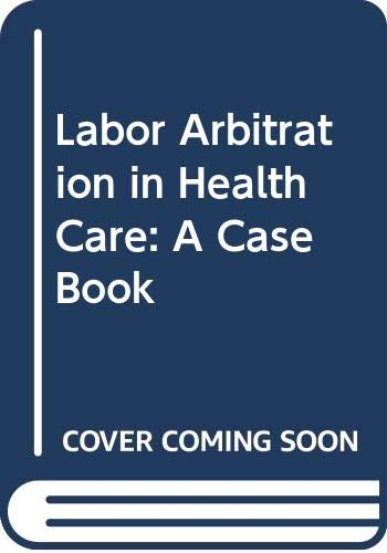 9780318123837: Labor Arbitration in Health Care: A Case Book
