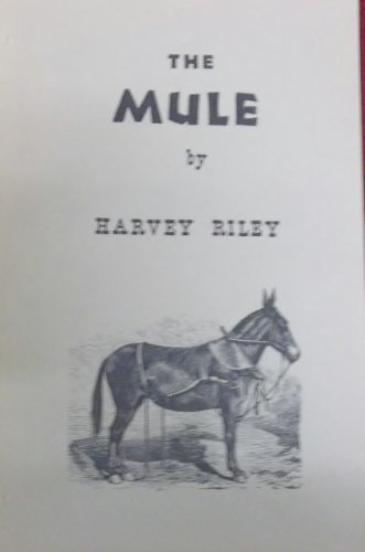 9780318125046: Mule: A Treatise on the Breeding, Training, and Uses, to Which He May Be Put