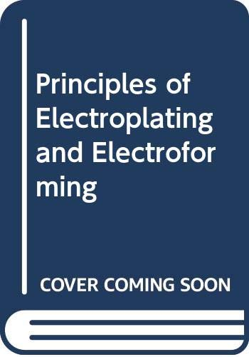 Principles of Electroplating and Electroforming: Hogaboom, George B.,