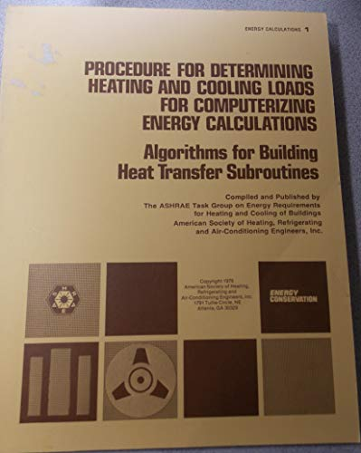 9780318127644: Energy Calculations 1-Procedure for Determining Heating and Cooling Loads for Computerizing Energy Calculations: Algorithms for Building Heat Transfer Subroutines