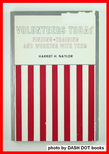 Volunteers Today: Finding, Training and Working With Them: Naylor, Harriet H.