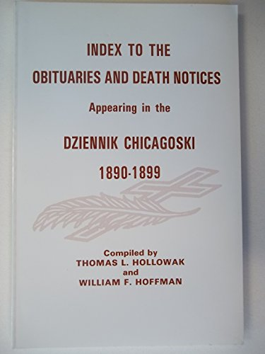 Index to the Obituaries and Death Notices Appearing in the Dziennik Chicagoski, 1890-1899: Thomas L...