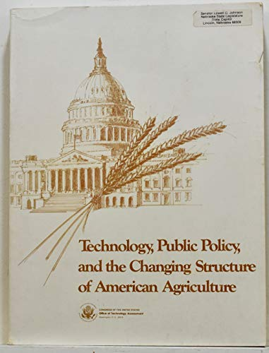 TECHOLOGY, PUBLIC POLICY, AND THE CHANGING STRUCTURE OF AMERICAN AGRICULTURE: OTA (Office of ...