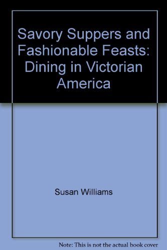 9780318231297: Savory Suppers and Fashionable Feasts: Dining in Victorian America