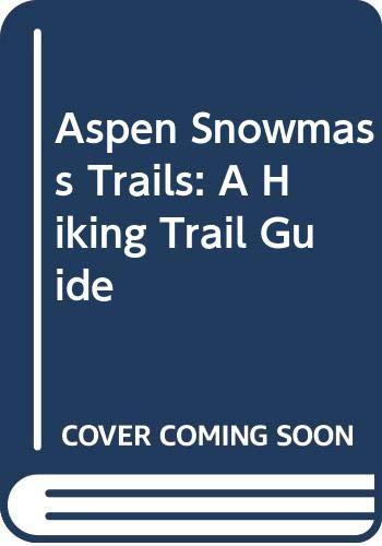 9780318237961: Aspen Snowmass Trails: A Hiking Trail Guide