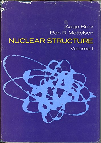 Nuclear Structure, Vol. 1: Single-Particle Motion: Aage Bohr; Ben