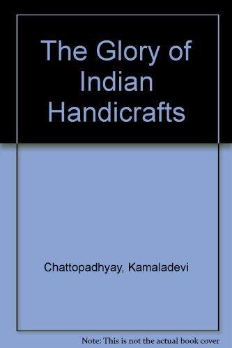 The Glory of Indian Handicrafts: Chattopadhyay, Kamaladevi