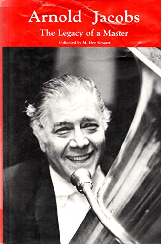 9780318375700: Arnold Jacobs the Legacy of a Master the Personal and Pedagogical Recollections of 31 of His Colleagues Students and Friends