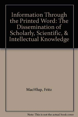 9780318553467: Information Through the Printed Word: The Dissemination of Scholarly, Scientific, & Intellectual Knowledge