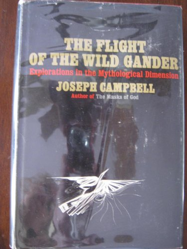 9780318613864: The FLIGHT Of The WILD GANDER. Explorations in the Mythological Dimension.