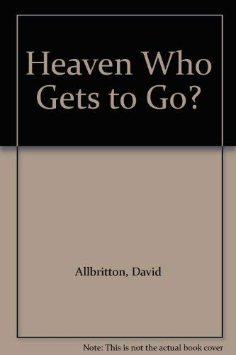 9780318648361: Heaven Who Gets to Go?