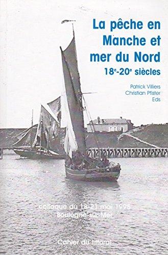 9780320003882: La pêche en Manche et Mer du Nord, XVIIIe-XXe siècle : Colloque du 18-21 mai 1995, Boulogne-sur-Mer (Collection Histoire)