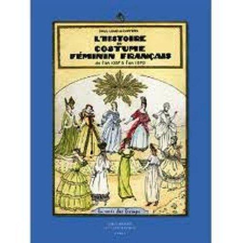 9780320048203: L'Histoire du Costume Feminin Francais de L'An 1037 a 1870