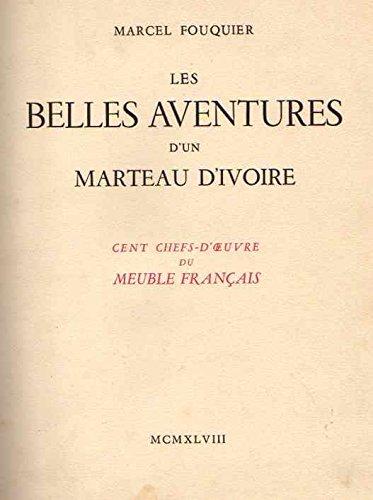 9780320049095: Les Belles Aventures d'un Marteau d'Ivoire. Cent Chefs-d'oeuvre Du Meuble Francais (French Edition)