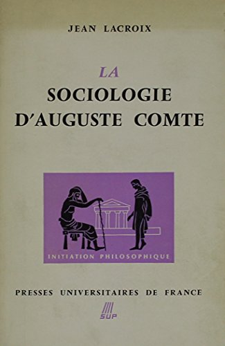 La Sociologie D'auguste Comte (French Edition) (0320050335) by Jean Lacroix