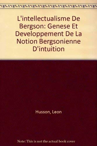 9780320052804: L'intellectualisme De Bergson: Genese Et Developpement De La Notion Bergsonienne D'intuition