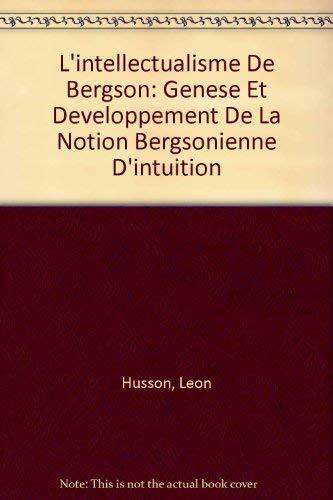 L'intellectualisme De Bergson: Genese Et Developpement De: Husson, Leon