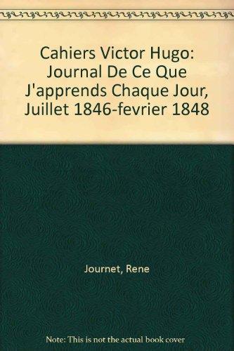9780320054822: Cahiers Victor Hugo: Journal De Ce Que J'apprends Chaque Jour, Juillet 1846-fevrier 1848 (French Edition)