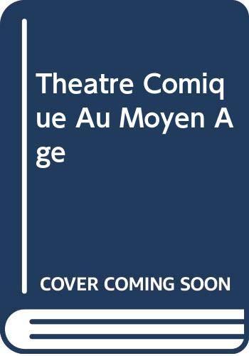 Theatre Comique Au Moyen Age (French Edition): Jean Frappier, A.