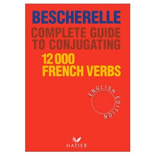 9780320060137: Bescherelle: Complete Guide to Conjugating 12,000 French Verbs (French and English Edition)