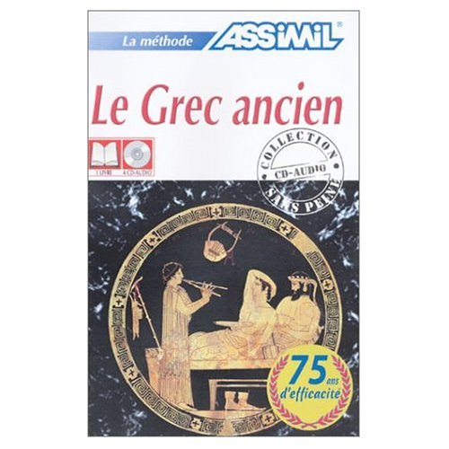 9780320068096: Assimil Language Courses - Le Grec Ancien (Ancient Greek for French Speakers) Book and 4 Audio Compact Discs