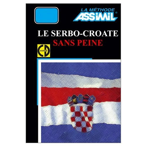 9780320068263: Assimil Language Courses - Le Serbo-croate sans Peine (Serbocroatian for French Speakers) Book and 4 Audio Compact Discs (Multilingual Edition) (Serbo-Croatian Edition)