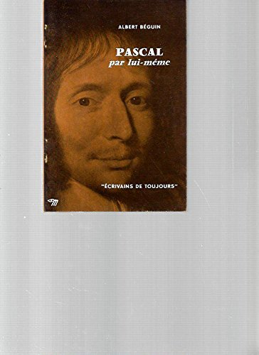 Pascal: Par Lui-même (French Edition) (0320076512) by Albert Béguin