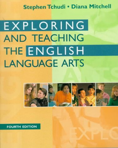 Exploring and Teaching the English Language Arts: Tchudi, Stephen; Mitchell,
