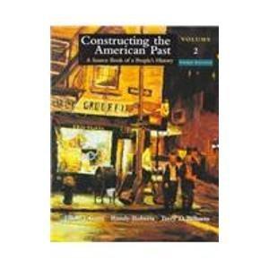 Constructing the American Past, Volume II: 2 (0321002199) by Elliott J. Gorn; Randy J. Roberts; Terry D. Bilhartz