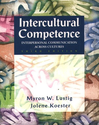 Intercultural Competence: Interpersonal Communication Across Cultures (3rd: Myron W. Lustig,