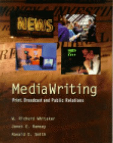 MediaWriting: Print, Broadcast, and Public Relations: W. Richard Whitaker,