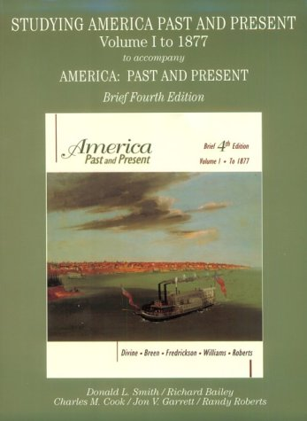 Studying America Past and Present to 1877 to Accompany America: Past and Present : Brief Edition (032101300X) by Charles M. Cook; Donald L. Smith; Jon V. Garrett; Randy Roberts; Richard Bailey