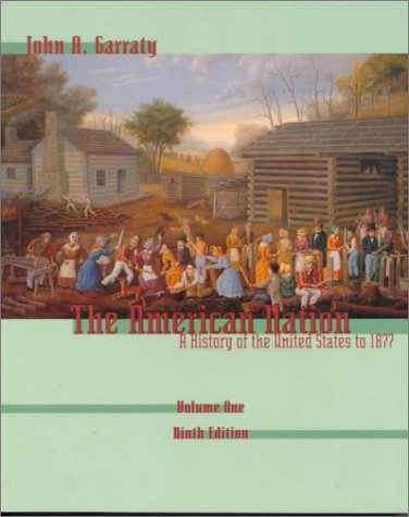 9780321013125: American Nation: a History of the United States to 1877: Garraty: American Nation Vol 1 9e