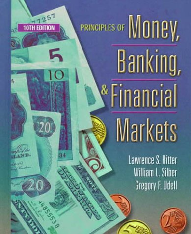 Principles of Money, Banking, and Financial Markets: Lawrence S. Ritter,