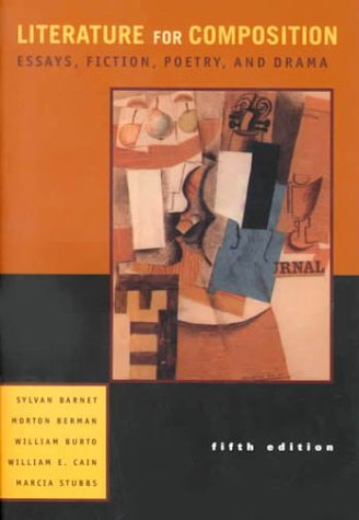 Literature for Composition: Essays, Fiction, Poetry, and Drama (5th Edition) (0321021533) by Barnet, Sylvan; Berman, Morton; Burto, William E.; Cain, William E.; Stubbs, Marcia