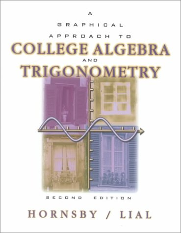 Graphical Approach to College Algebra and Trigonometry: E. John Hornsby,