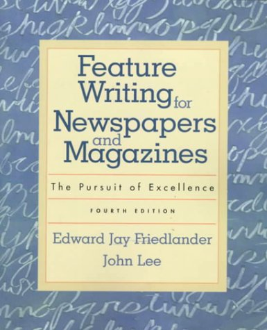 Feature Writing for Newspapers and Magazines: The: Edward Jay Friedlander,