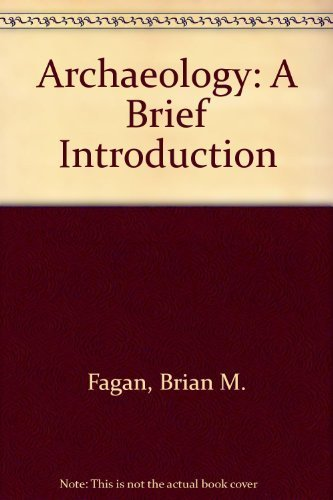 Archaeology a Brief Introduction: Fagan, Brian M.