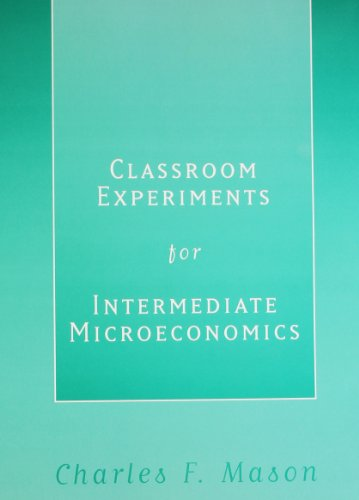 Classroom Experiments for Intermediate Microeconomics -- First 1st Edition: Mason, Charles F.