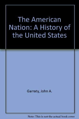The American Nation: A History of the United States: Garraty, John A.; Carnes, Mark C.