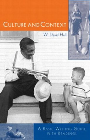Culture and Context: A Basic Guide to Writing with Readings: W. David Hall